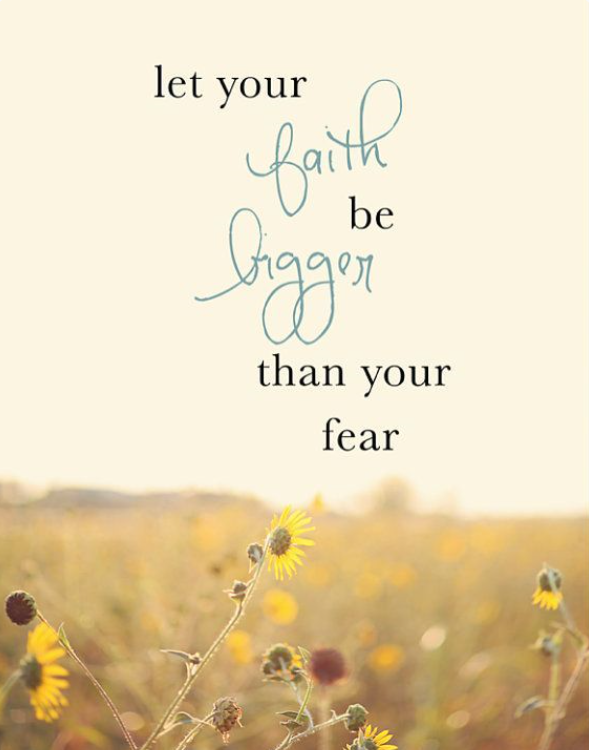 Faith bigger fear quote