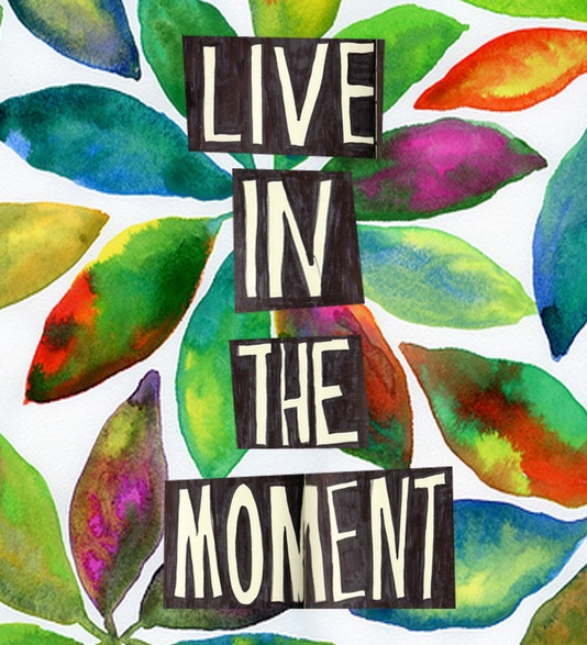 Mindfulness spreuk live in the moment