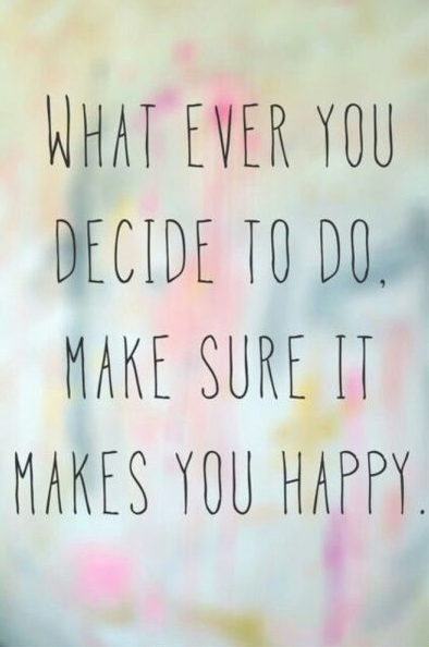 Mindfulness what ever you decide happy quote