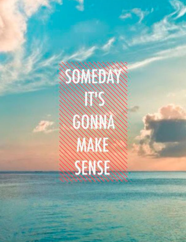 Someday make sense mindfulness quote