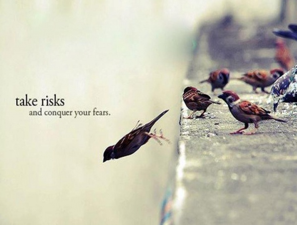 Take risks conquer fears