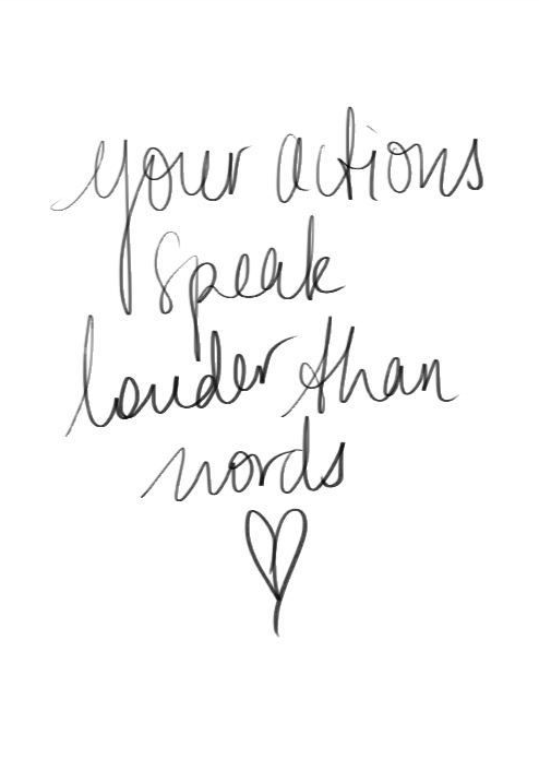 actions louder than words quote