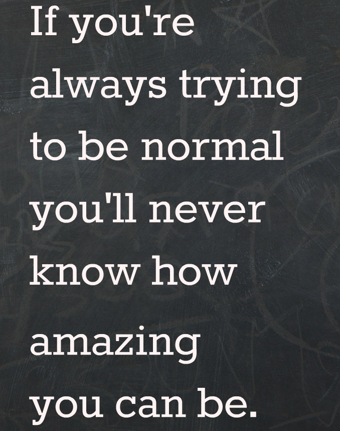 not be normal be amazing quote
