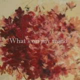 What's on my mind #1