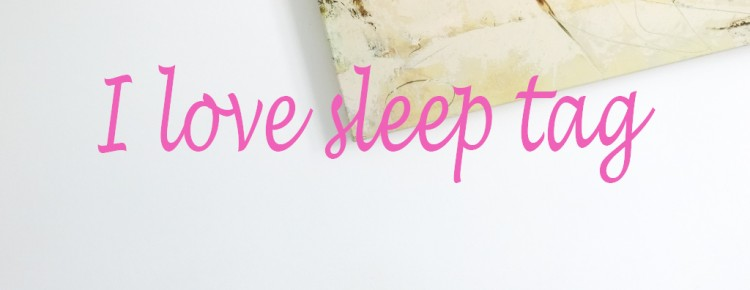 I love- sleep tag header